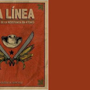 (LIBRO) A 10 años de la represión en Atenco, relatos de la resistencia