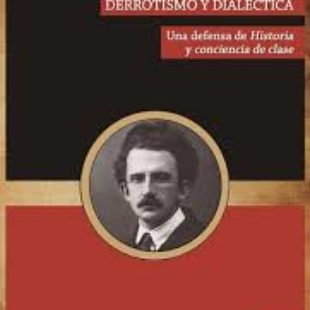György Lukács, 'Derrotismo y dialéctica'. Una defensa de 'Historia y conciencia de clase'