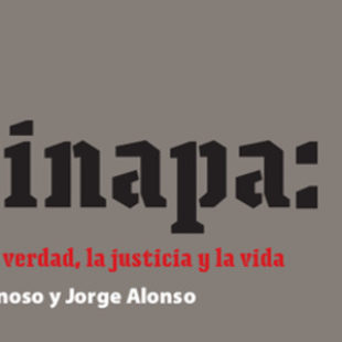 """Libro inédito completo: """"Ayotzinapa: La incansable lucha por la verdad, la justicia y la vida""""."""