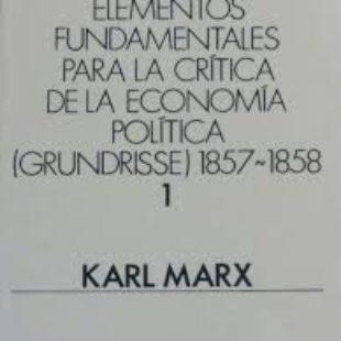 Libro] Tomo 1 de «Elementos fundamentales para la crítica de la economía política 1857-1858» (Grundrisse)